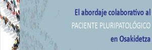 """II SESIÓN/JORNADA DE ATENCIÓN A LA PERSONA/PACIENTE PLURIPATOLÓGICO o PACIENTE CRONICO COMPLEJO EN OSAKIDETZA  """"El abordaje colaborativo al paciente pluripatológico"""" @ AUDITORIO FRANCISCO DE VITORIA DEL PALACIO EUROPA"""